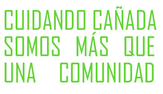 CUIDANDO CAÑADA SOMOS MAS QUE UNA COMUNIDAD
